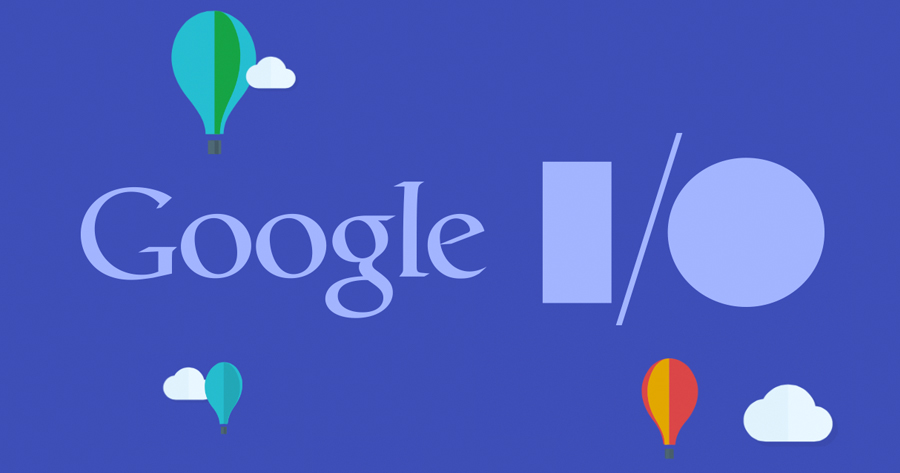 What's Coming From Google I/O: 9 Things You Need to Know