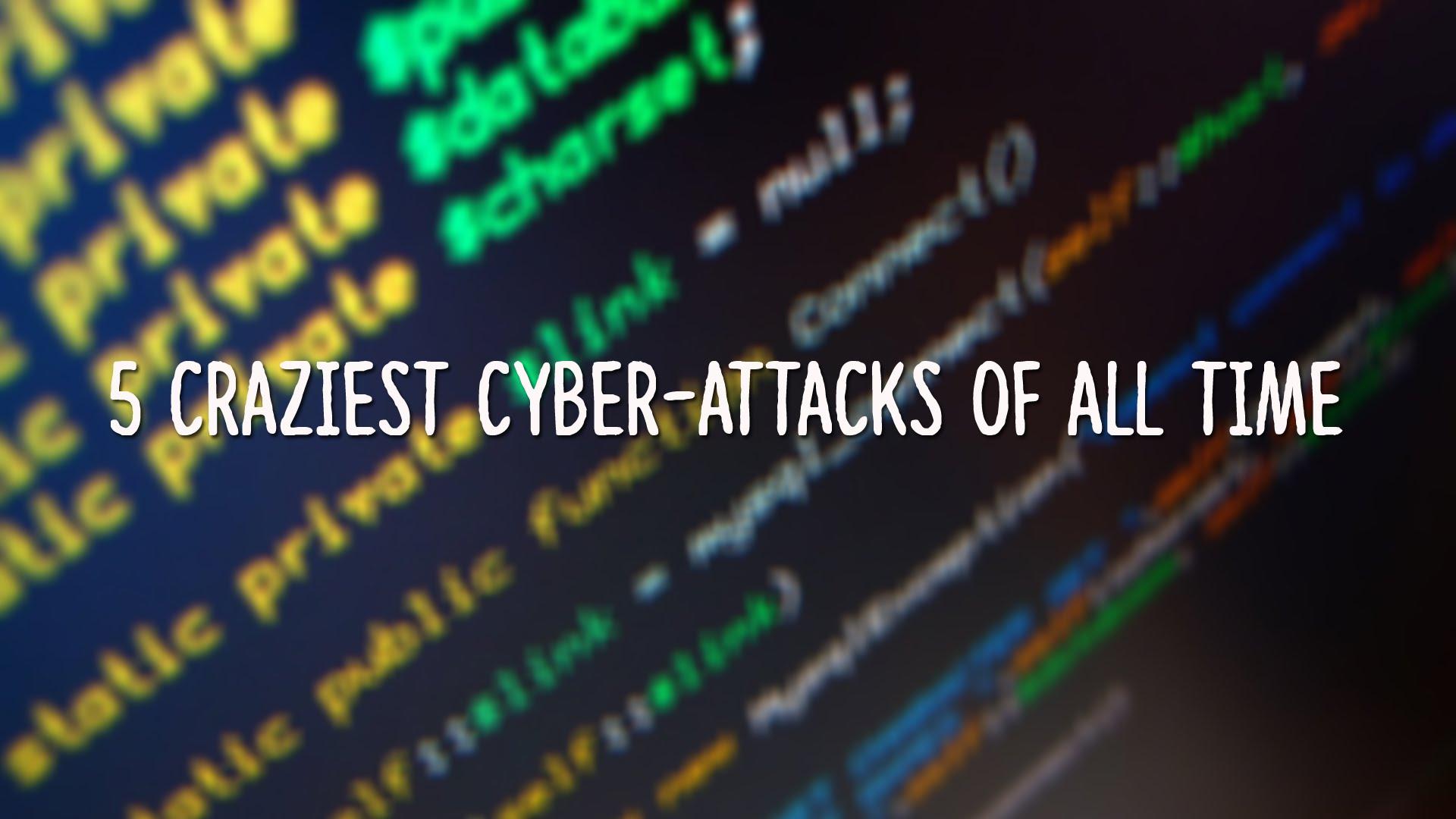 craziest cyber attacks