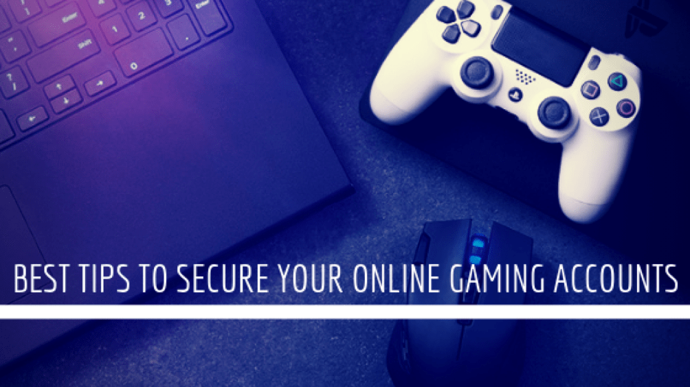 Best Tips to Secure your Online Gaming Accounts