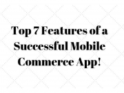 Top 7 features of a successful Mobile Commerce App!