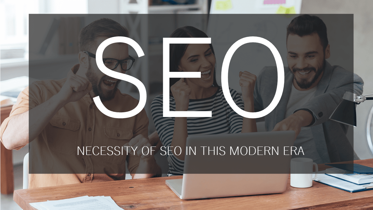 NECESSITY OF SEO IN THIS MODERN ERA