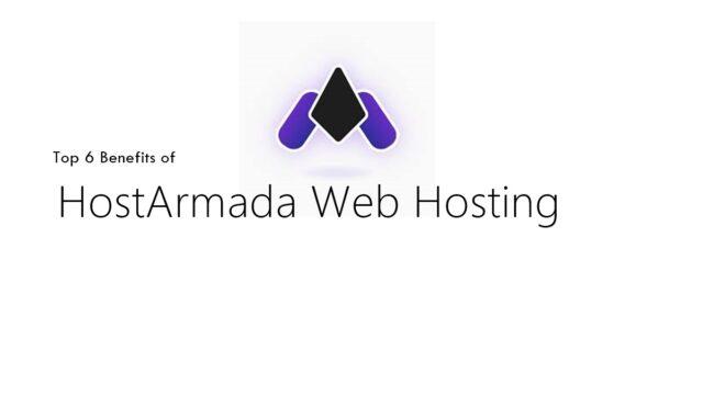 Top 6 Benefits of HostArmada Web Hosting