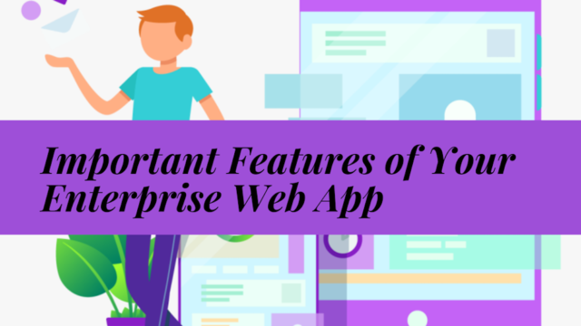 10 Important Features That Should be A Part of Your Enterprise Web App