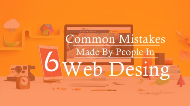 Six Common Mistakes Made By People in Web Design