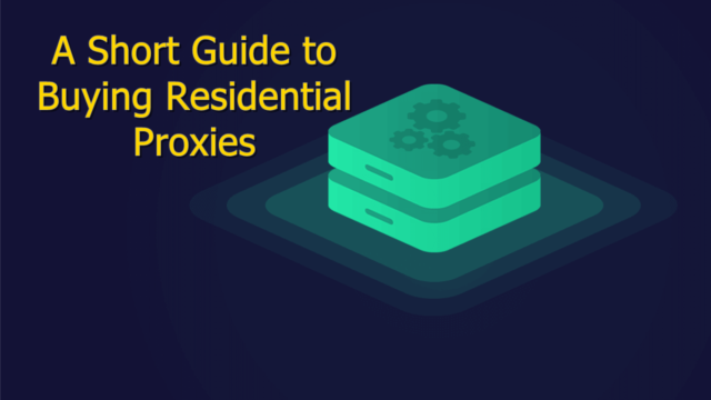 A Short Guide to Buying Residential Proxies