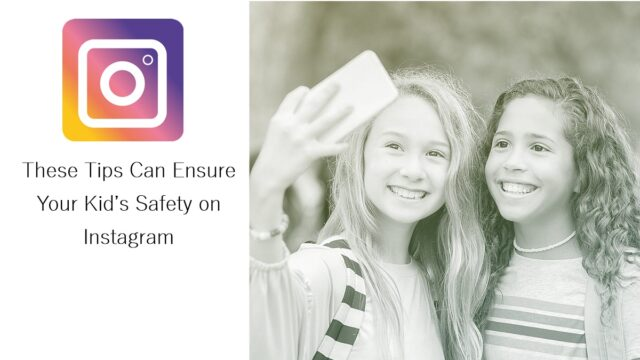 These Tips Can Ensure Your Kid's Safety on Instagram