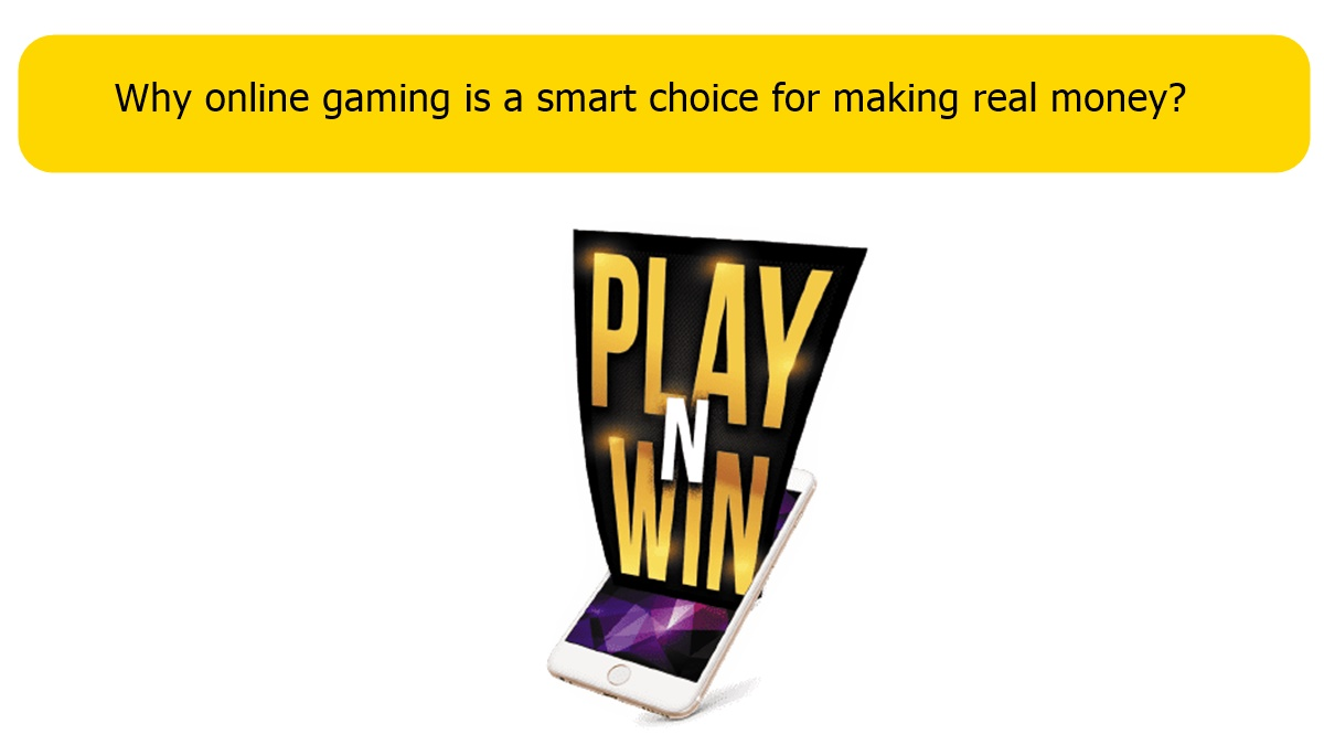 Why online gaming is a smart choice for making real money?