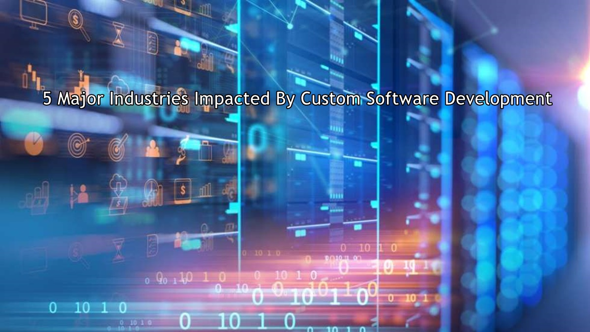 5 Major Industries Impacted By Custom Software Development