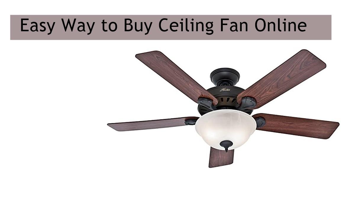 Easy Way to Buy Ceiling Fan Online