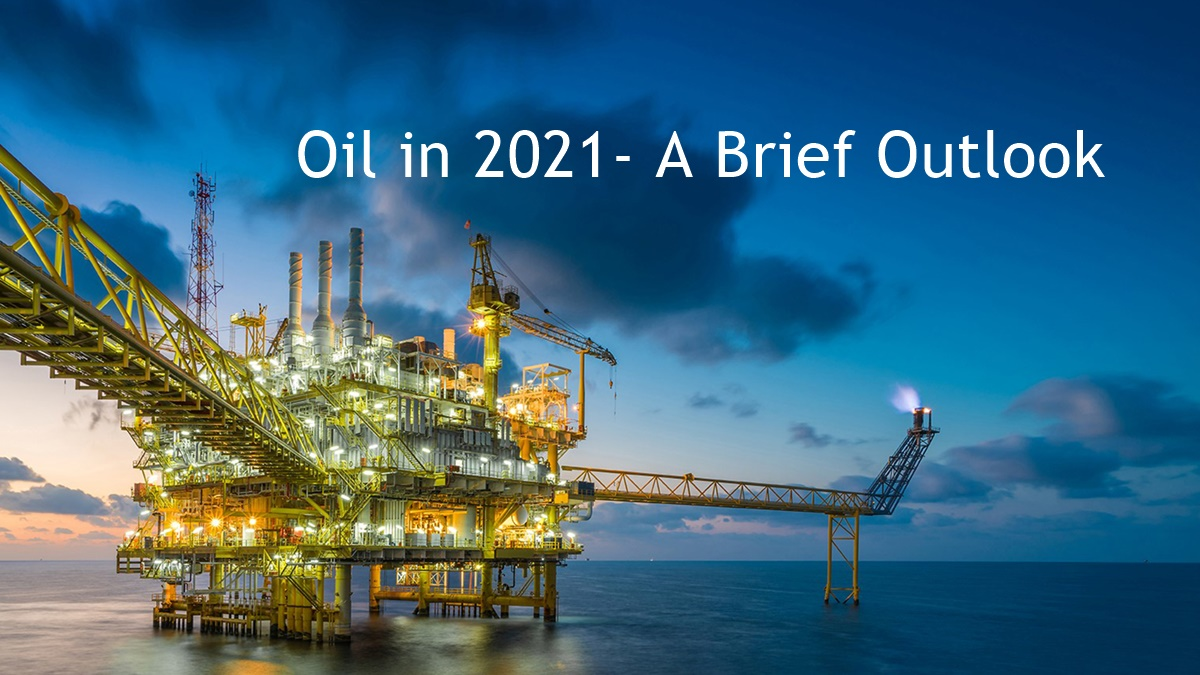 Oil in 2021- A Brief Outlook