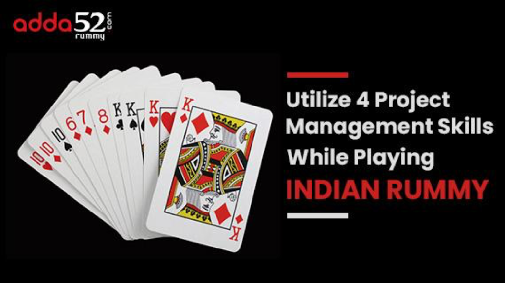 Utilize 4 Project Management Skills While Playing Indian Rummy