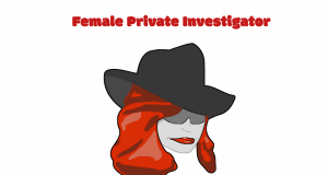 Female Private Investigator - 3 Reasons Why Woman Choose Them